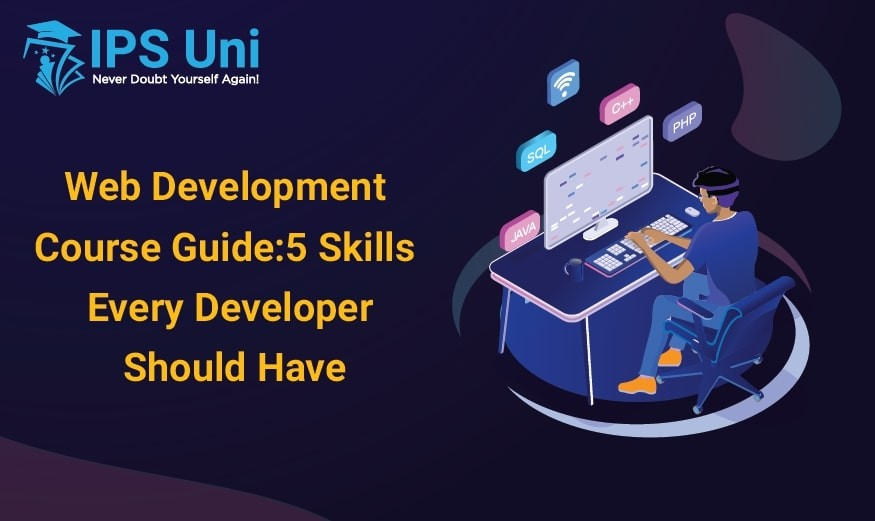 Web Development Course Guide: 5 Skills Every Developer Should Have