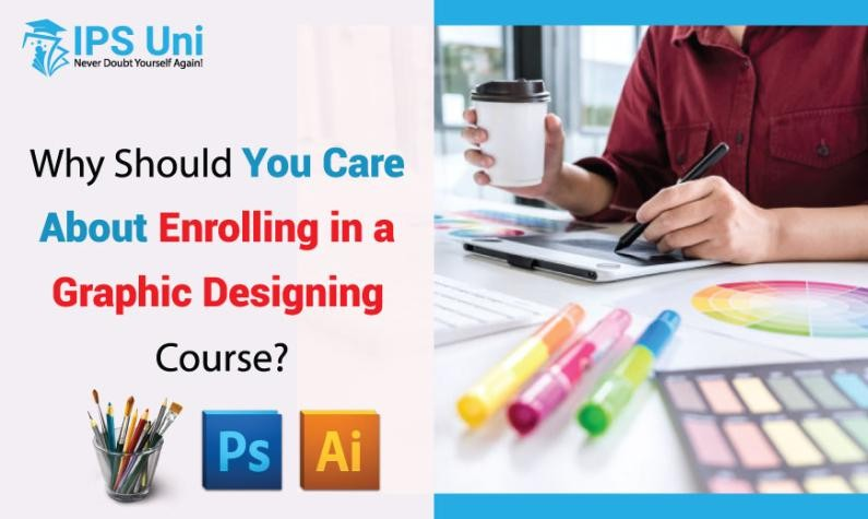 Why Should You Care About Enrolling in a Graphic Designing Course?