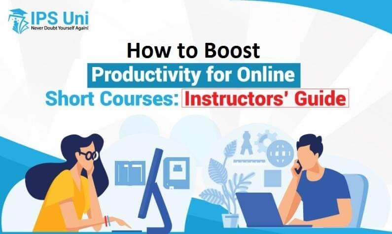 How to Boost Productivity for Online Short Courses: Instructors' Guide