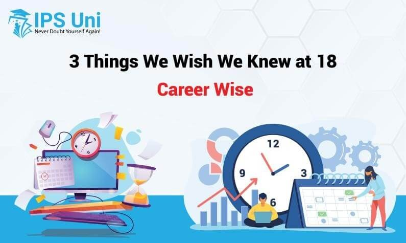 3 Things We Wish We Knew at 18 Career Wise