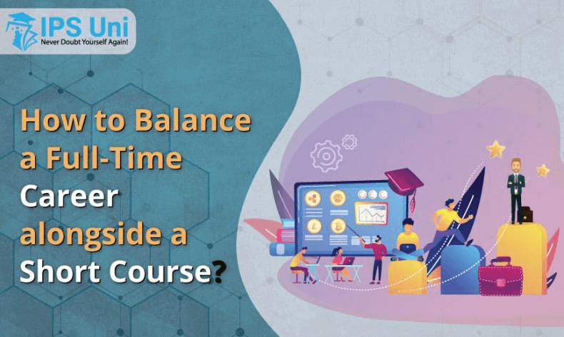 How to Balance a Full-Time Career alongside a Short Course?