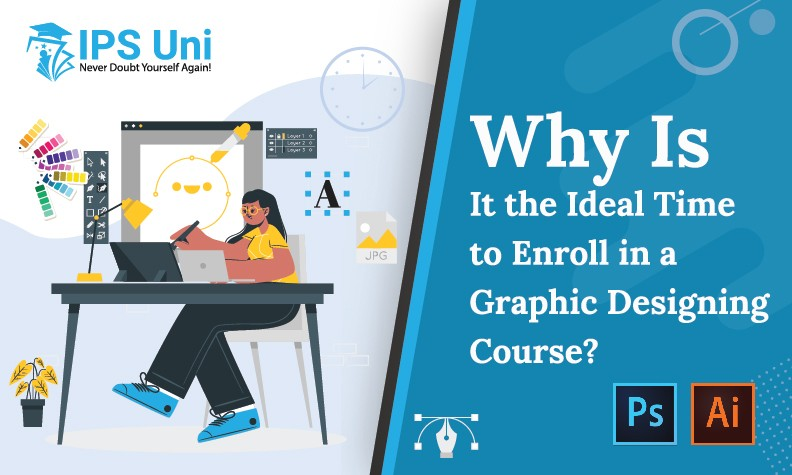 Why Is It the Ideal Time to Enroll in a Graphic Designing Course?