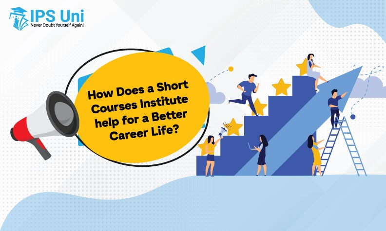 How Does a Short Courses Institute help for a Better Career Life?